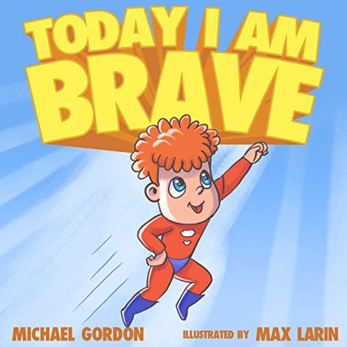 Today I Am Brave: (Children's Books About Emotions & Feelings, Kids Ages 3 5, Preschool, Reading Level 1, Kindergarten) (Self-Regulation Skills Book 15) (English Edition)