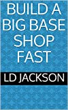 BUILD A BIG  BASE SHOP FAST (English Edition)