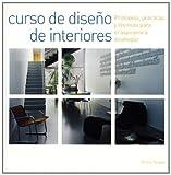 Curso de diseño de interiores: Principios, prácticas y técnicas para el aspirante a diseñador (Decoracion Y Cocina)