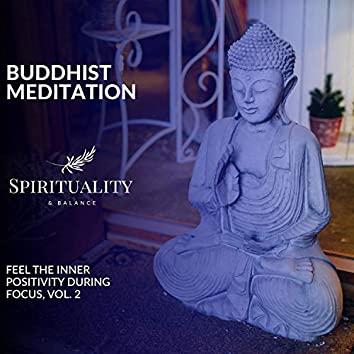 Buddhist Meditation - Feel The Inner Positivity During Focus, Vol. 2