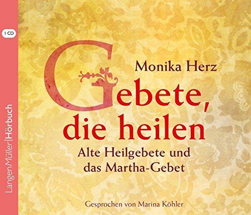 Gebete, die heilen: Alte Heilgebete und das Martha-Gebet