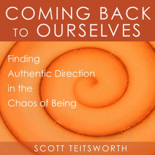 Coming Back to Ourselves: Finding Authentic Direction in the Chaos of Being audiobook cover art