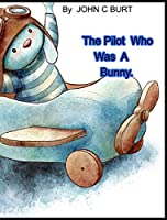 The Pilot Who Was A Bunny.