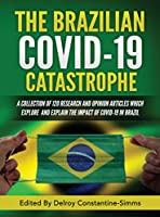 The Brazilian Covid-19 Catastrophe: A Collection of 120 Research and Opinion Articles Which Explore and Explain the Impact of Covid-19 in Brazil