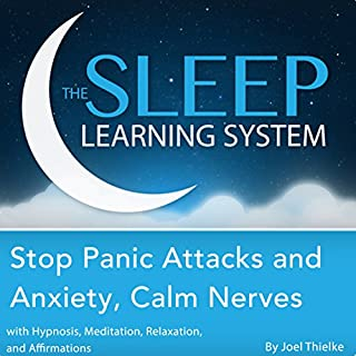 Stop Panic Attacks and Anxiety, Calm Nerves with Hypnosis, Meditation, Relaxation, and Affirmations     The Sleep Learning System              By:                                                                                                                                 Joel Thielke                               Narrated by:                                                                                                                                 Joel Thielke                      Length: 2 hrs and 15 mins     1 rating     Overall 5.0