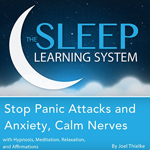 Stop Panic Attacks and Anxiety, Calm Nerves with Hypnosis, Meditation, Relaxation, and Affirmations audiobook cover art