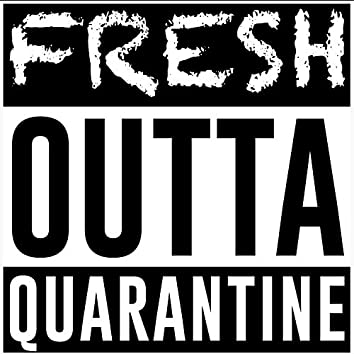 Fresh Outta Quarantine (feat. UziDaSparrow)