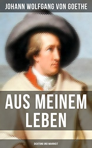 Couverture du livre Aus meinem Leben: Dichtung und Wahrheit (German Edition)