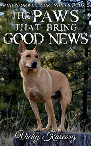 Book: The Paws That Bring Good News (Whippoorwill Chronicles Book 2) by Vicky S Kaseorg