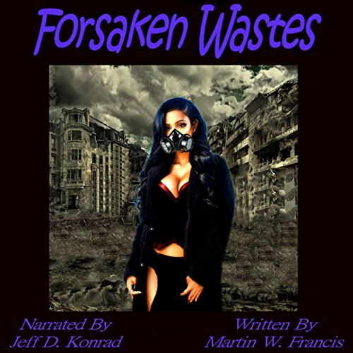 Forsaken Wastes                   By:                                                                                                                                 Martin W. Francis                               Narrated by:                                                                                                                                 Jeff D Konrad                      Length: 2 hrs and 10 mins     1 rating     Overall 5.0