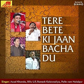 Tere Bete Ki Jaan Bacha Du