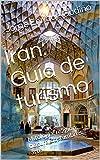Irán: Guía de turismo: Mitología, religión, cultura, costumbres, arte (Spanish Edition)
