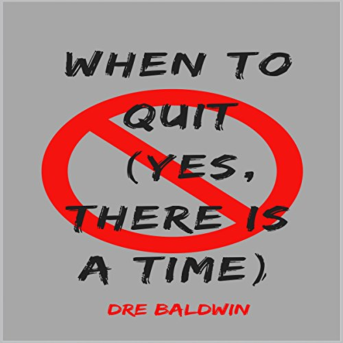 When to Quit (YES, There IS a Time) audiobook cover art