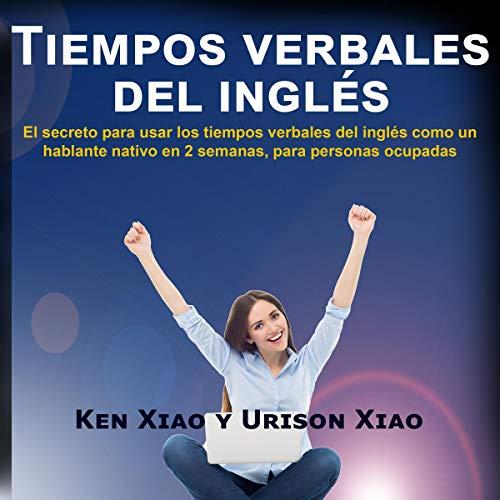 Tiempos verbales del inglés: El secreto para usar los tiempos verbales del inglés como un hablante nativo en 2 semanas, para personas ocupadas audiobook cover art