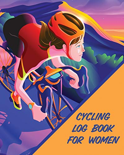 Cycling Log Book For Women: Bike - MTB Notebook - For Cyclists - Trail Adventures
