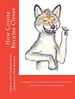 How Coyote Became Clever: An Adaptation of a Traditional Native American Folktale (Told by the Karok People)