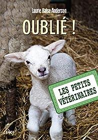Les petits vétérinaires, tome 17 : Oublié ! par Laurie Halse Anderson