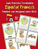 Guia Practica Vocabulario Español Francés Primaria con Imágenes para Niños: Espanol Frances vocabulario 200 palabras más usadas A1 A2 B1 B2 C1 C2: 3 (Vocabulario español para niños)