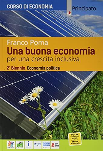 Una buona economia. Economia politica. Per le Scuole superiori. Con e-book. Con espansione online