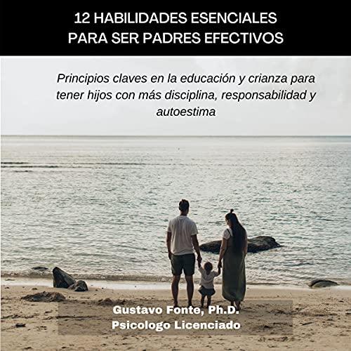 Listen 12 habilidades esenciales para ser padres efectivos [12 Essential Skills for Effective Parenting]: P audio book