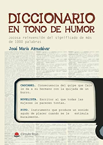 Diccionario en tono de humor: Jocosa reinvención del significado de más de 1000 palabras