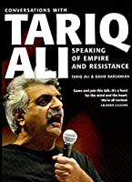 Speaking of Empire and Resistance: Conversations with Tariq Ali