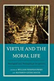 Virtue and the Moral Life: Theological and Philosophical Perspectives