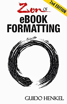 Zen of eBook Formatting: A Step-by-step Guide To Format eBooks for Kindle and EPUB by [Guido Henkel]