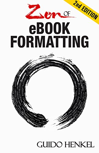 Zen of eBook Formatting: A Step-by-step Guide To Format eBooks for Kindle and EPUB...
