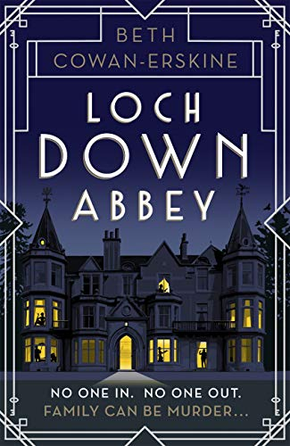 Loch Down Abbey: Downton Abbey meets locked-room mystery in this playful, humorous novel set in 1930s Scotland by [Beth Cowan-Erskine]