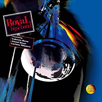 Royal Big Band (feat. Fabrizio Bosso, Gianni Basso, Luciano Milanese)