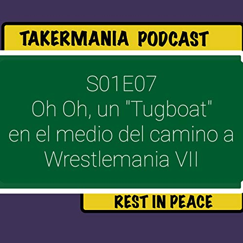 Oh Oh Un Tugboat En El Medio Del Camino A Wrestlemania Vii Takermania Podcast Podcasts On Audible Audible Com