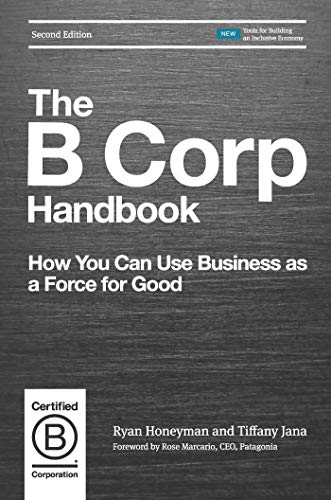 The B Corp Handbook, Second Edition: How You Can Use Business as a Force  for Good eBook: Honeyman, Ryan, Jana, Tiffany: Amazon.com.au: Kindle Store