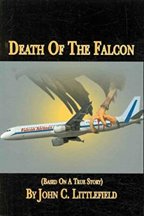 (DEATH OF THE FALCON: BASED ON A TRUE STORY ) BY Littlefield, John C. (Author) Paperback Published on (10 , 2008)
