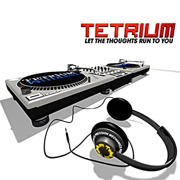 Tetrium - Let The Thoughts Run To You EP