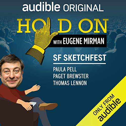 Ep. 22: SF Sketchfest: Paula Pell, Paget Brewster, and Thomas Lennon (Hold On with Eugene Mirman) audiobook cover art