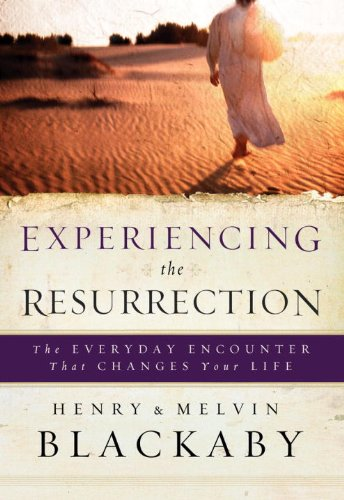 Experiencing the Resurrection: The Everyday Encounter That Changes Your Life