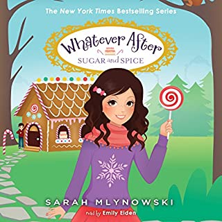 Sugar and Spice     Whatever After, Book 10              By:                                                                                                                                 Sarah Mlynowski                               Narrated by:                                                                                                                                 Emily Eiden                      Length: 3 hrs     47 ratings     Overall 4.7