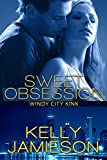 Sweet Obsession (Windy City Kink  Book 1)
