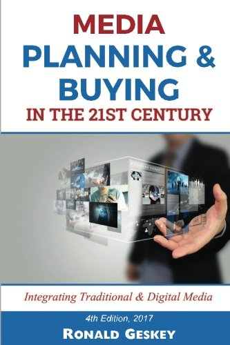 Compare Textbook Prices for Media Planning & Buying n the 21st Century: Integrating Traditional & Digital Media 4 Edition ISBN 9781537438269 by Geskey Sr., Mr Ronald D.