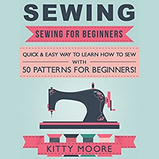 Sewing (5th Edition)     Sewing for Beginners - Quick & Easy Way to Learn How to Sew              By:                                                                                                                                 Kitty Moore                               Narrated by:                                                                                                                                 Francie Wyck                      Length: 2 hrs and 2 mins     Not rated yet     Overall 0.0