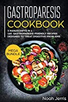 Gastroparesis Cookbook: MEGA BUNDLE - 3 Manuscripts in 1 - 160+ Gastroparesis -Friendly Recipes Designed to Treat Digestive Problems