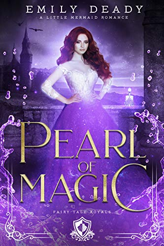Pearl of Magic: A Little Mermaid Romance (Fairy Tale Royals Book 3) by [Emily Deady]