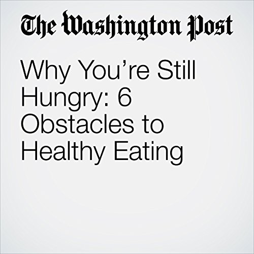 Why You're Still Hungry: 6 Obstacles to Healthy Eating copertina