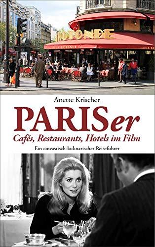 PARISer Cafés, Restaurants, Hotels im Film: Ein cineastisch-kulinarischer Reiseführer