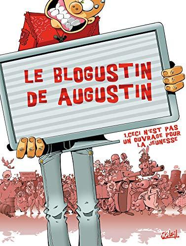Le Blogustin de Augustin T01: Ceci n'est pas ouvrage pour la jeunesse