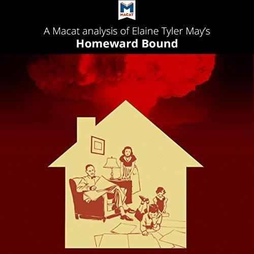 A Macat Analysis of Elaine Tyler May's Homeward Bound: American Families in the Cold War Era Titelbild
