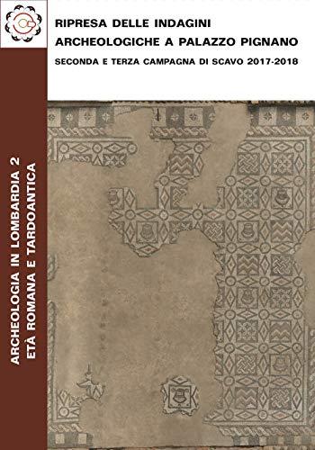 Ripresa delle indagini archeologiche a Palazzo Pignano. Seconda e terza campagna di scavo 2017-2018