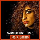 Spanish Top Music 100 % Latino – Summer Dancing, Beach Party (Rumba, Salsa, Samba, Cha Cha, Reggaeton)