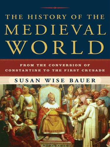 The History of the Medieval World: From the Conversion of Constantine to the First Crusade (English Edition)